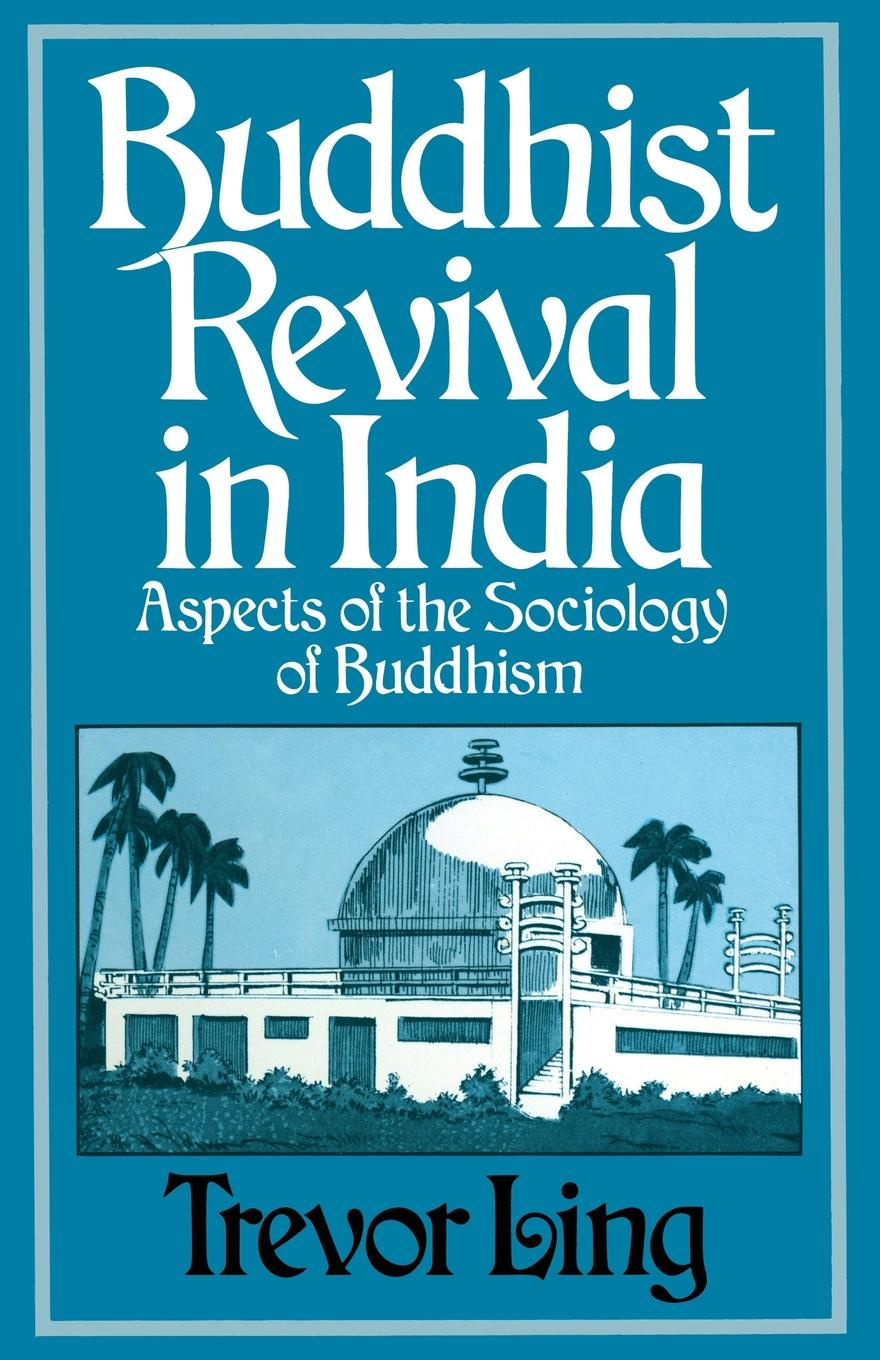 Trevor Ling, Steven Axelrod Buddhist Revival in India. Aspects of the Sociology Buddhism