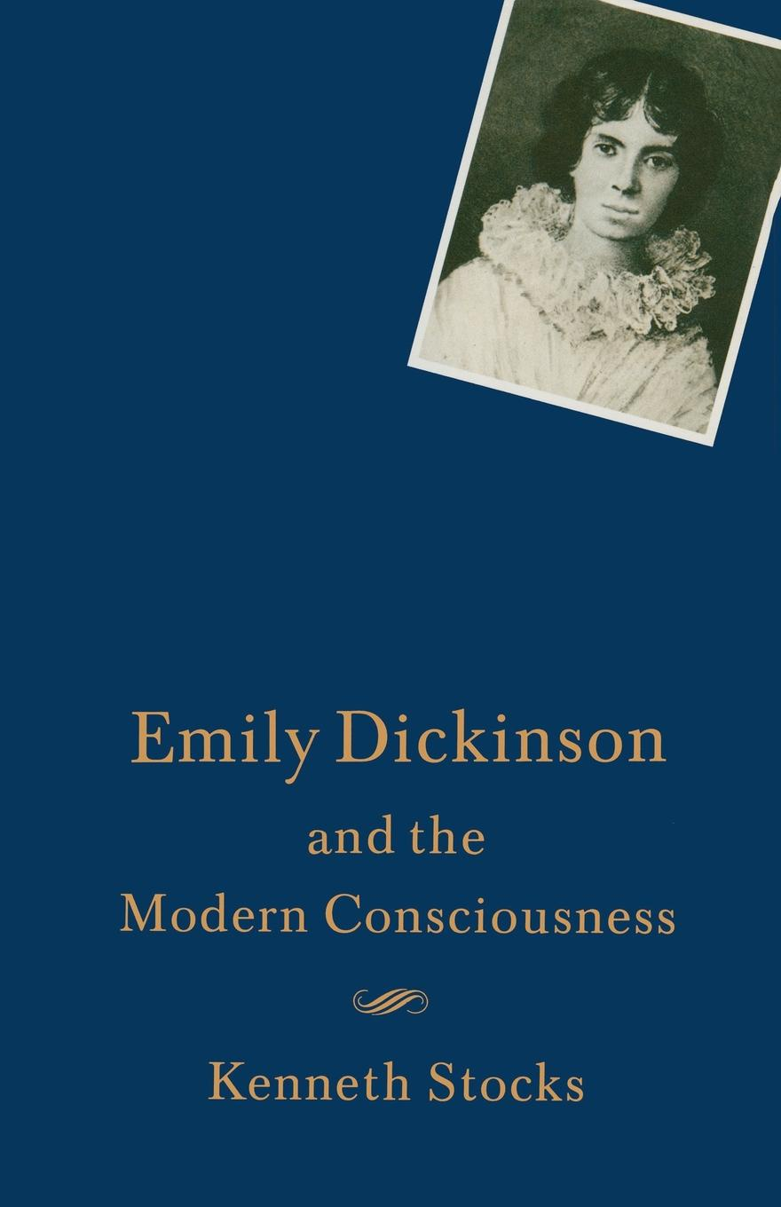 Kenneth Stocks Emily Dickinson and the Modern Consciousness. A Poet of our Time
