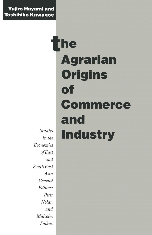 Yujiro Hayami, Toshihiko Kawagoe The Agrarian Origins of Commerce and Industry. A Study of Peasant Marketing in Indonesia