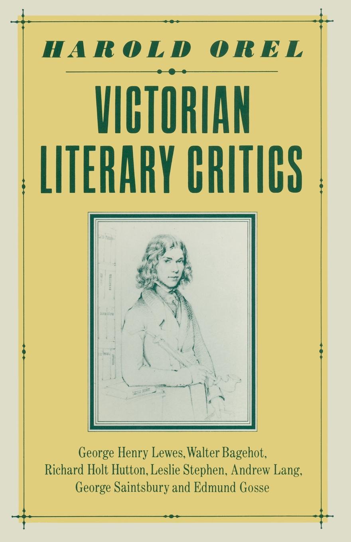 лучшая цена Harold Orel Victorian Literary Critics. George Henry Lewes, Walter Bagehot, Richard Holt Hutton, Leslie Stephen, Andrew Lang, George Saintsbury and Edmund Gosse