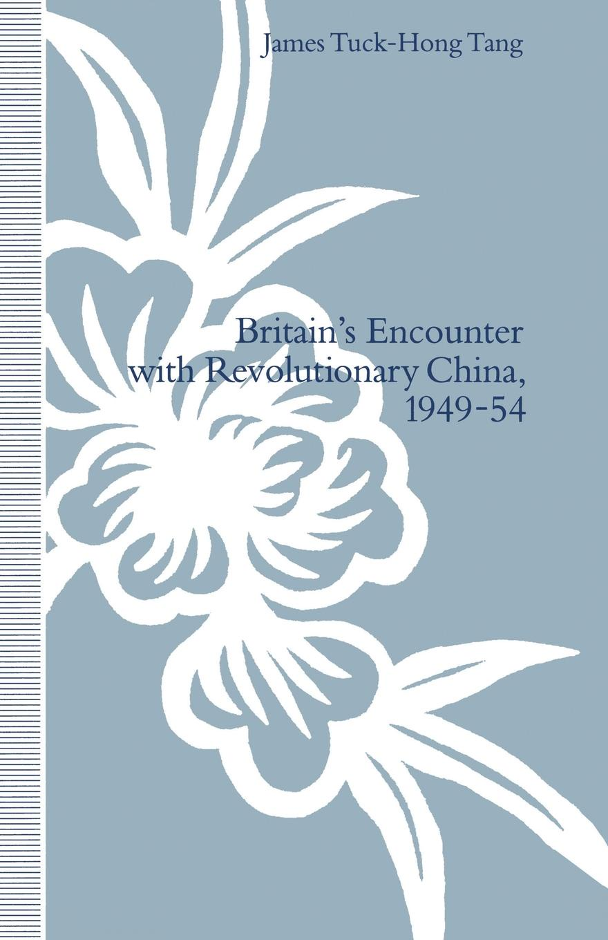 James Tuck-Hong Tang, Tang Britains Encounter with Revolutionary China, 1949-54