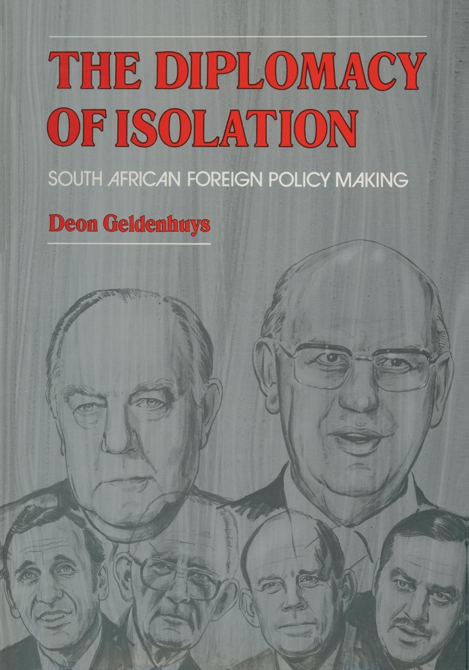 D. Geldenhuys The Diplomacy of Isolation. South African Foreign Policy Making south african style