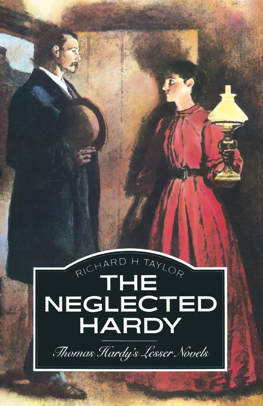 Richard H Taylor The Neglected Hardy. Thomas Hardys Lesser Novels