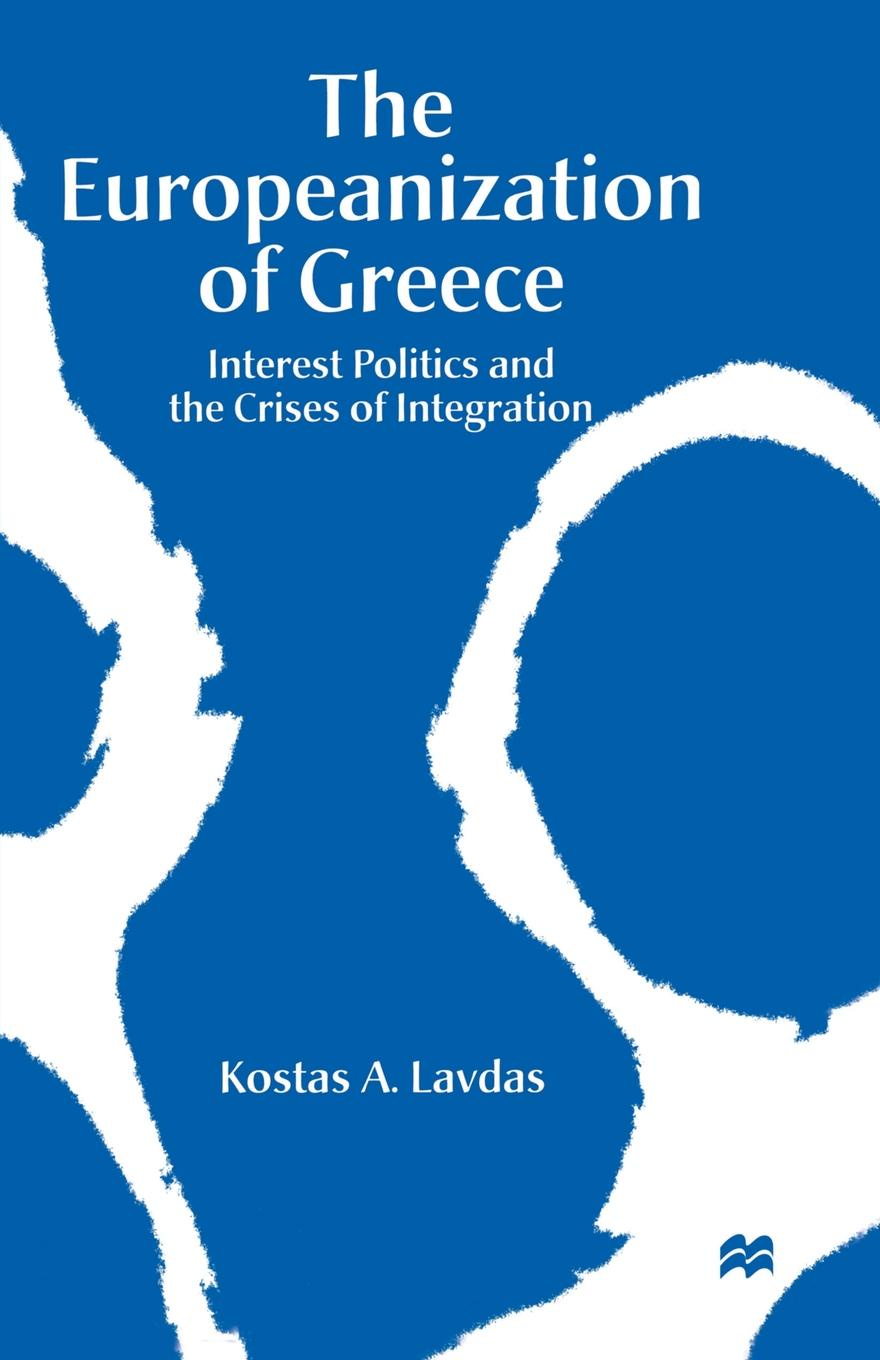 Kostas A. Lavdas The Europeanization of Greece. Interest Politics and the Crises of Integration a micro level analysis of the effects of multiple crises