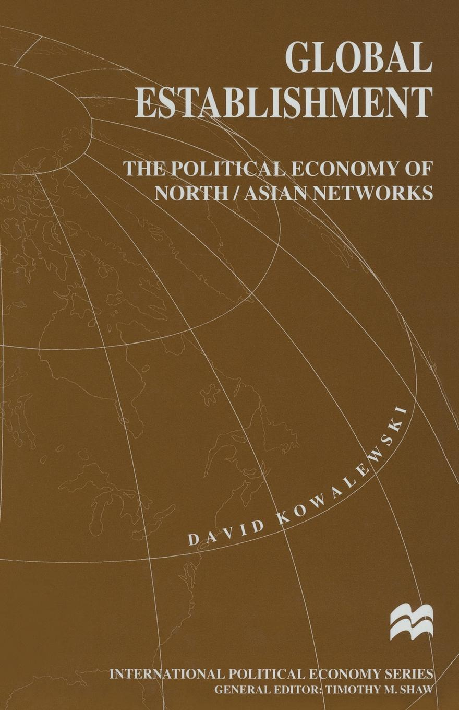David Kowalewski Global Establishment. The Political Economy of North/Asian Networks david greenaway the world economy global trade policy 2011