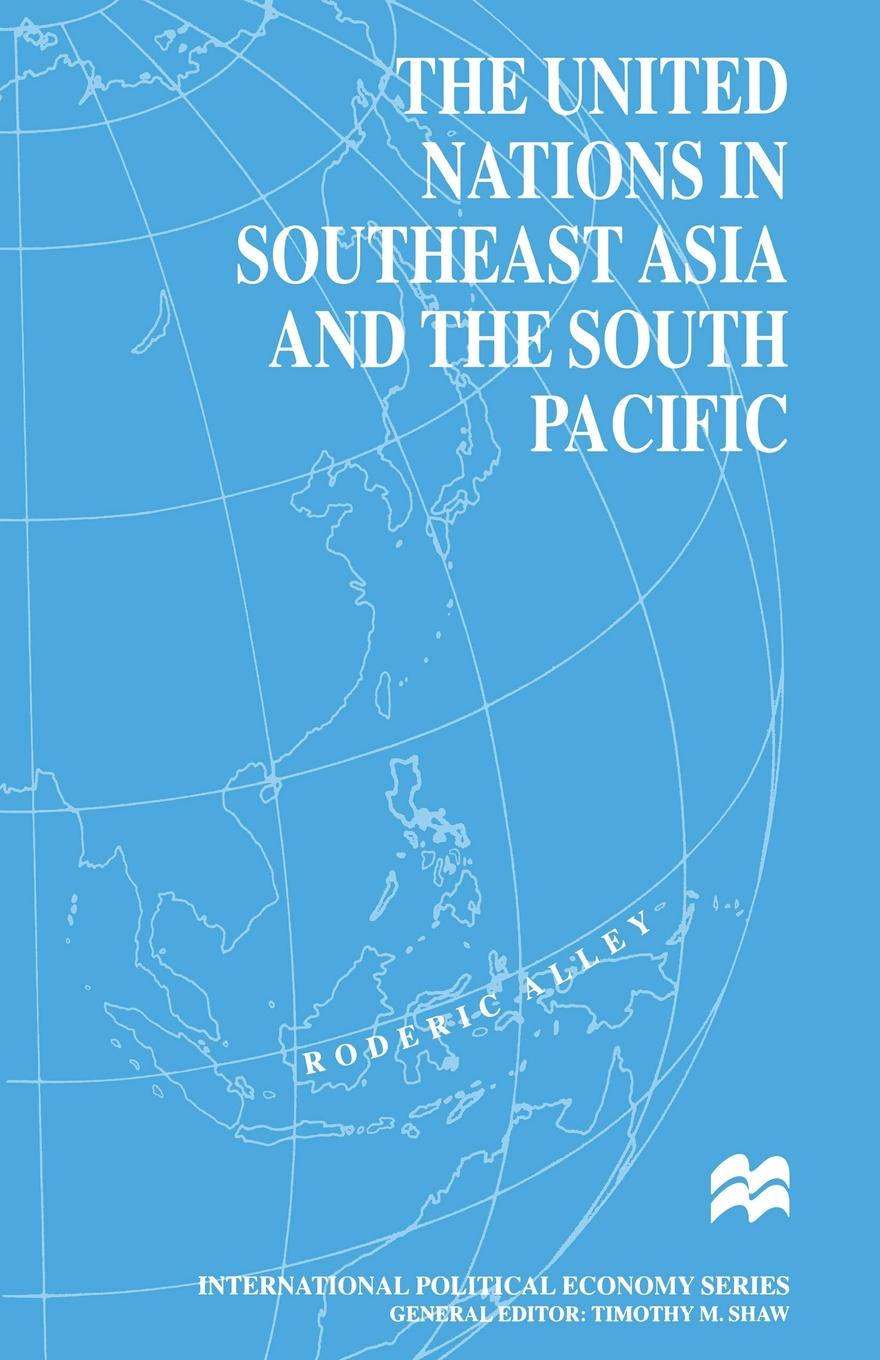 Roderic Alley The United Nations in Southeast Asia and the South Pacific education and globalization in southeast asia issues and challenges