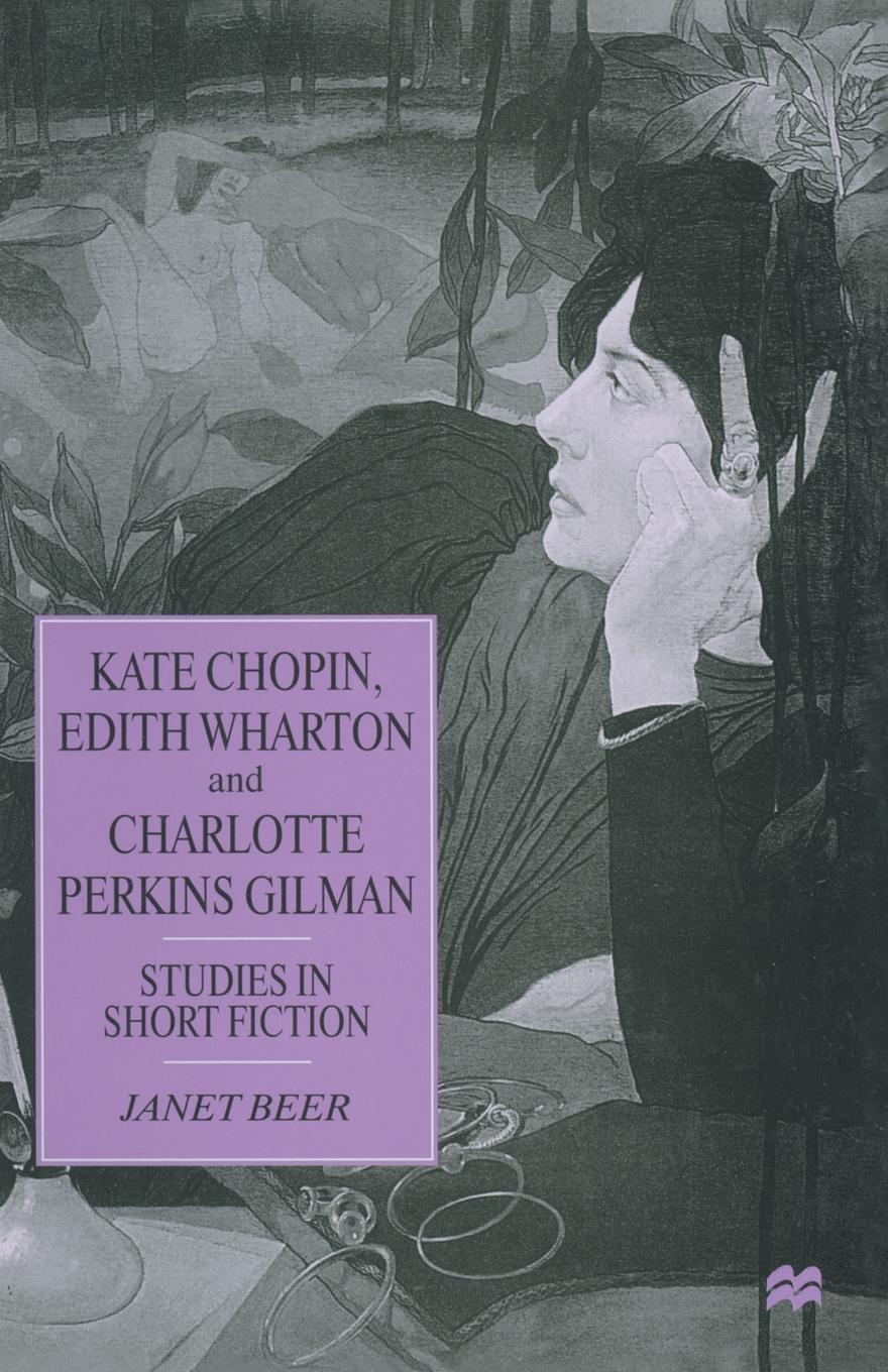 Janet Beer Kate Chopin, Edith Wharton and Charlotte Perkins Gilman. Studies in Short Fiction kate chopin the awakening and selected short stories