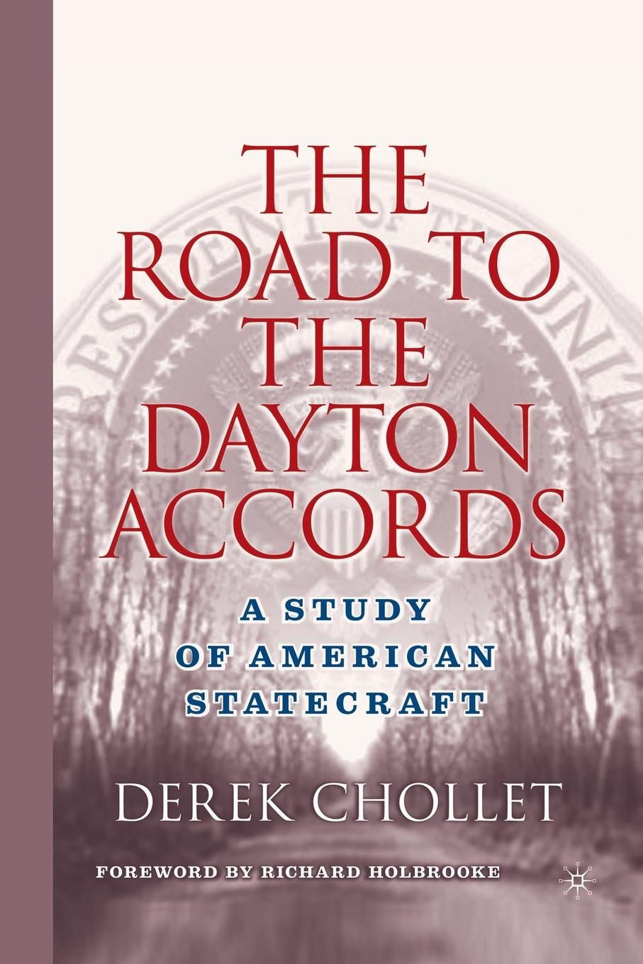 D. Chollet The Road to the Dayton Accords. A Study of American Statecraft margaret thatcher statecraft