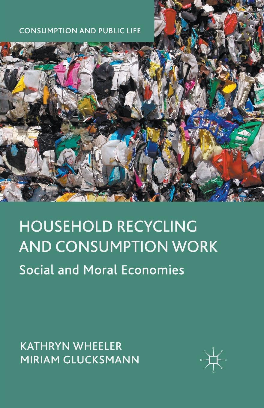 Kathryn Wheeler, Miriam Glucksmann Household Recycling and Consumption Work. Social and Moral Economies недорого