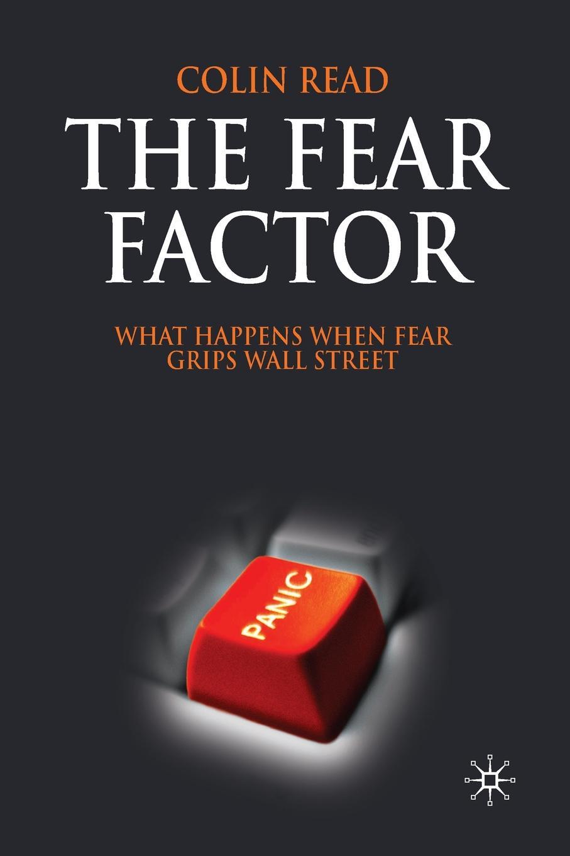 C. Read The Fear Factor. What Happens When Fear Grips Wall Street fear itself