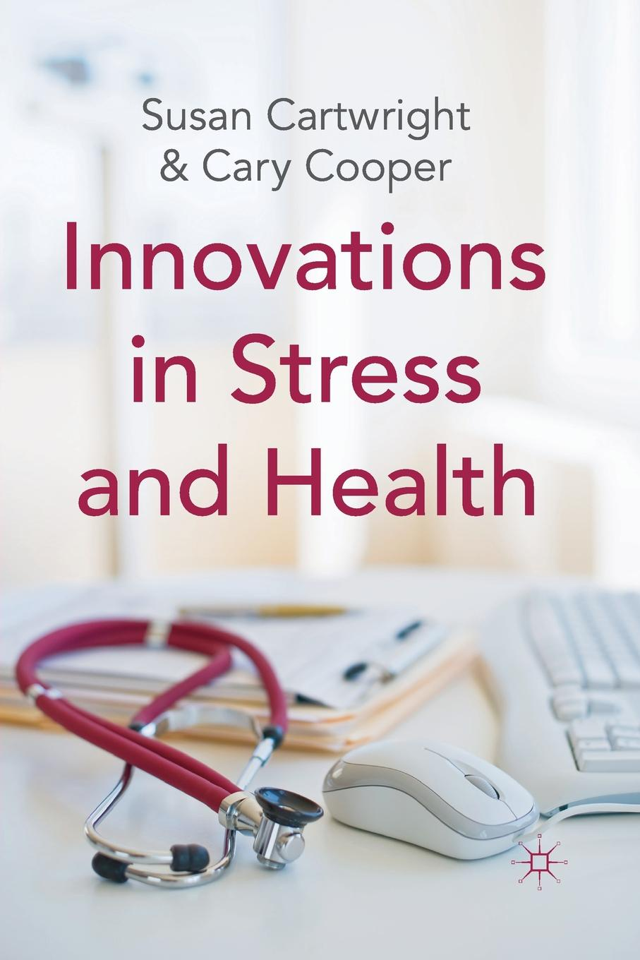 S. Cartwright, C. Cooper Innovations in Stress and Health john melady breakthrough canada s greatest inventions and innovations