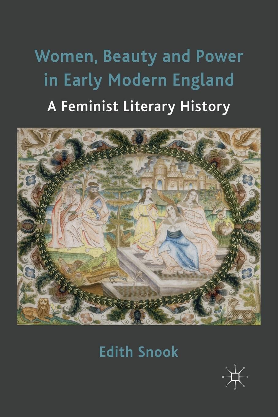 Edith Snook Women, Beauty and Power in Early Modern England. A Feminist Literary History peter herman c a short history of early modern england british literature in context
