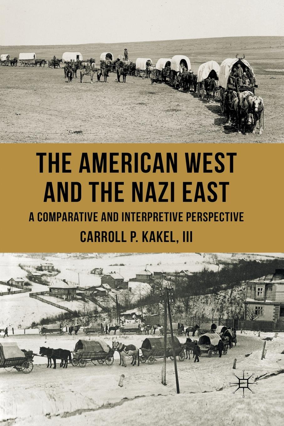 C. Kakel The American West and the Nazi East. A Comparative and Interpretive Perspective c kakel the american west and the nazi east a comparative and interpretive perspective