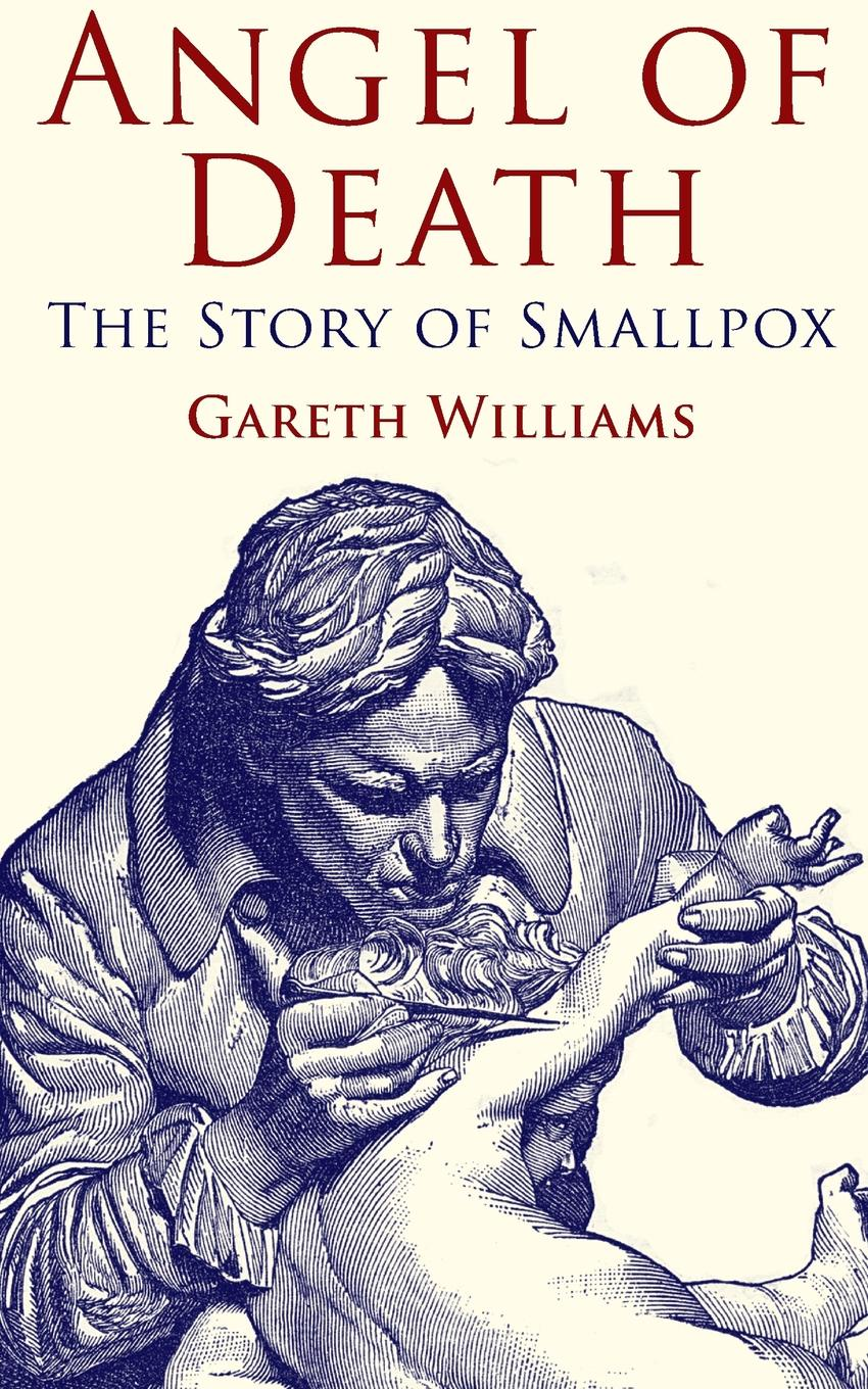 G. Williams Angel of Death. The Story of Smallpox death angel death angel relentless retribution