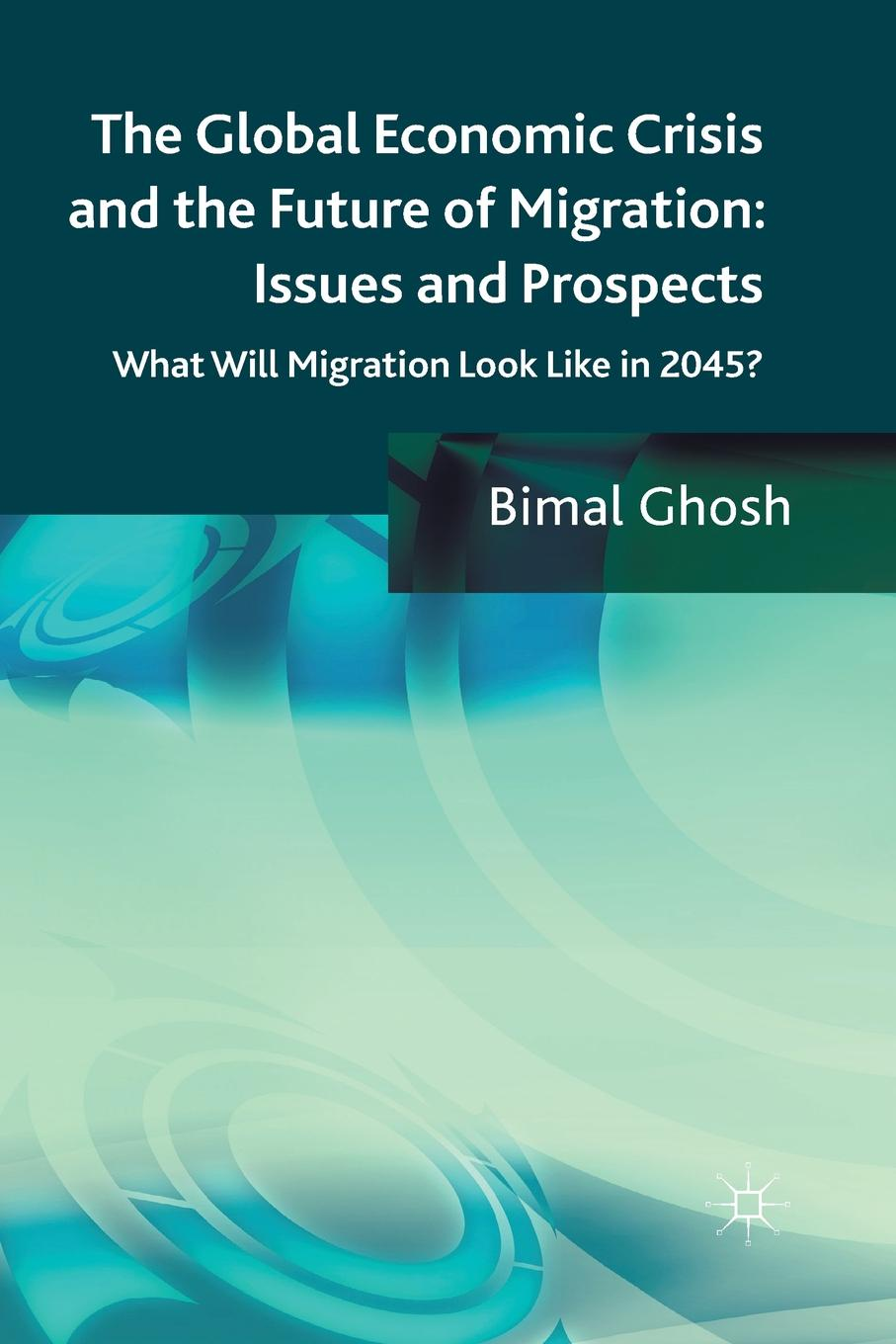 цены на Bimal Ghosh The Global Economic Crisis and the Future of Migration. Issues and Prospects : What will migration look like in 2045?  в интернет-магазинах
