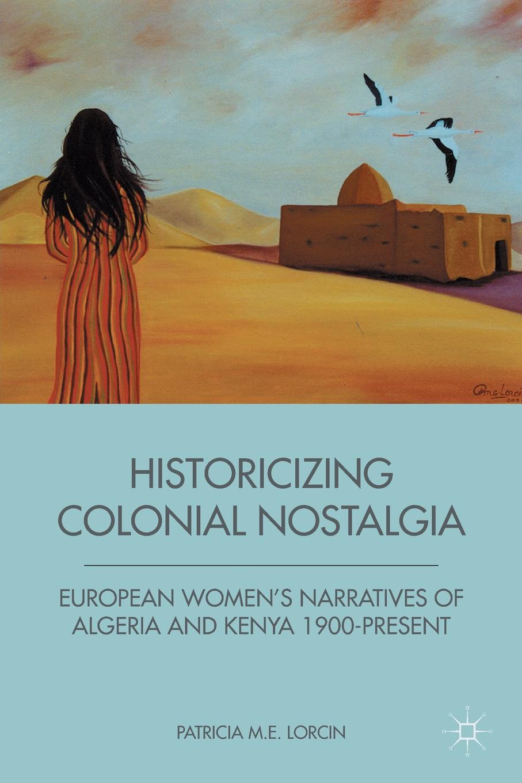P. Lorcin Historicizing Colonial Nostalgia. European Women's Narratives of Algeria and Kenya 1900-Present paul opondo fishing policy in colonial kenya lake victoria 1880 1978
