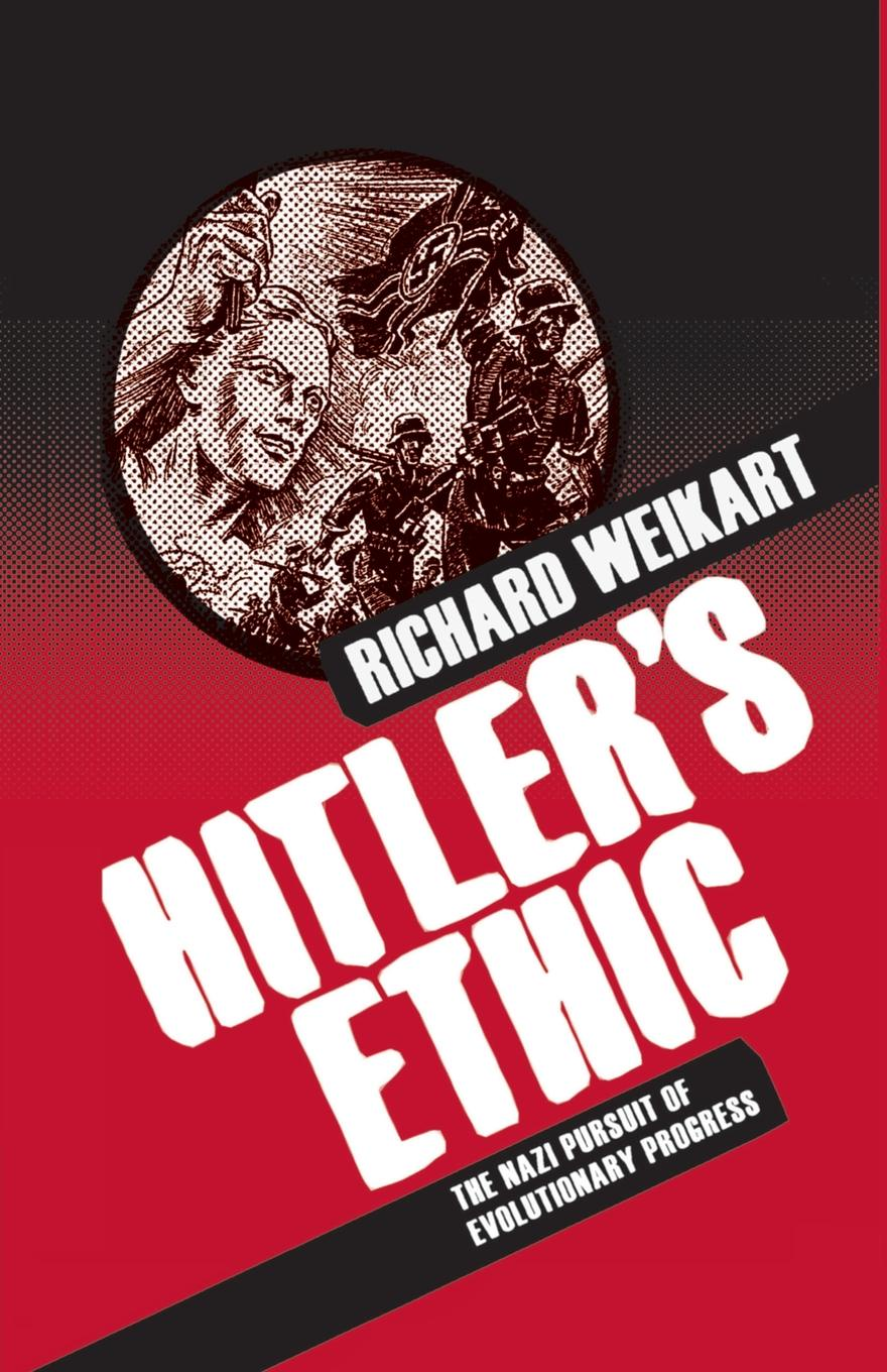 R. Weikart Hitler's Ethic. The Nazi Pursuit of Evolutionary Progress the perfect nazi
