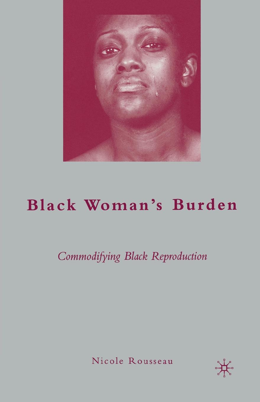 N. Rousseau Black Womans Burden. Commodifying Reproduction