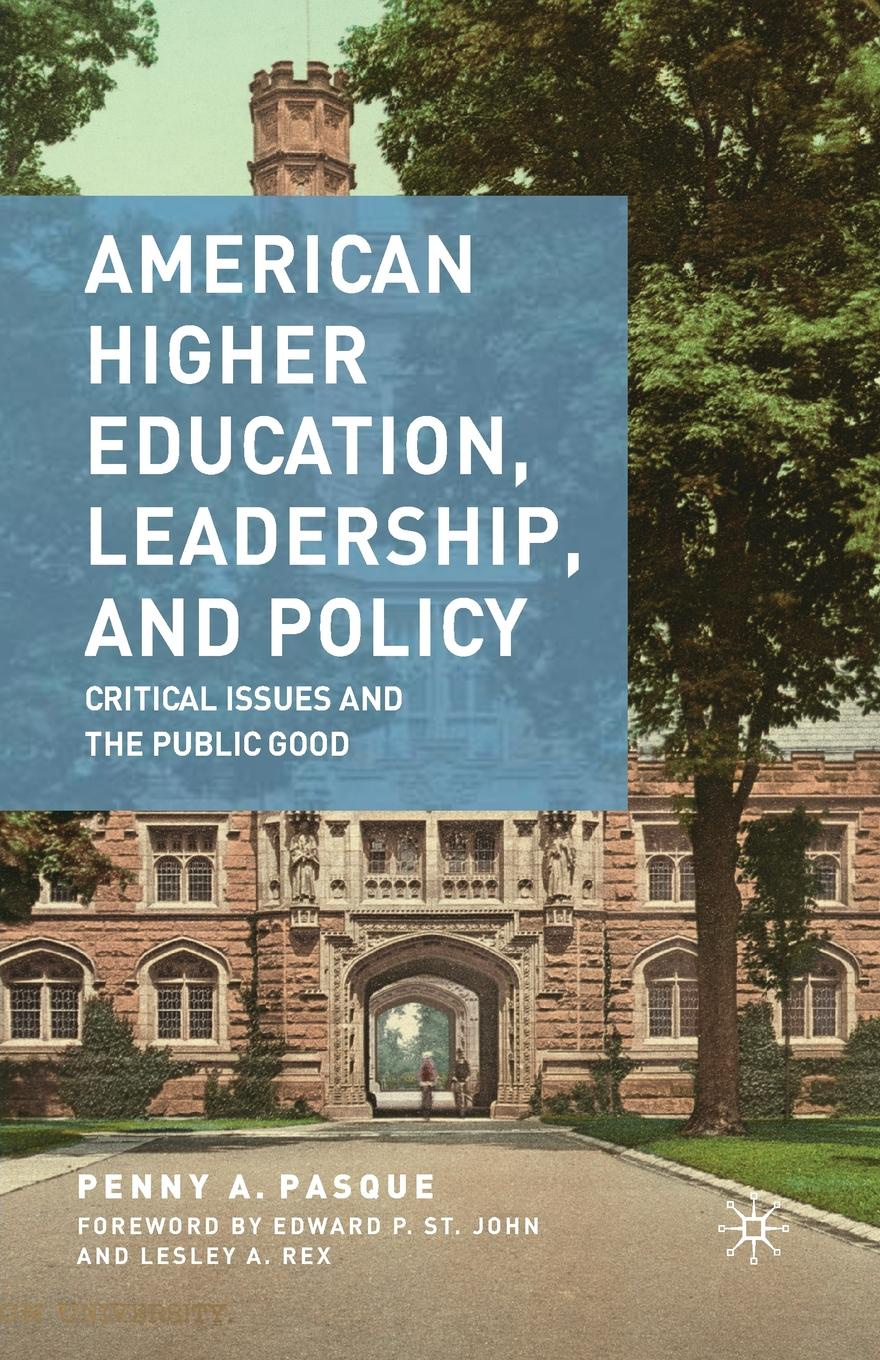 P. Pasque American Higher Education, Leadership, and Policy. Critical Issues and the Public Good mary p mckeown moak christopher m mullin higher education finance research policy politics and practice
