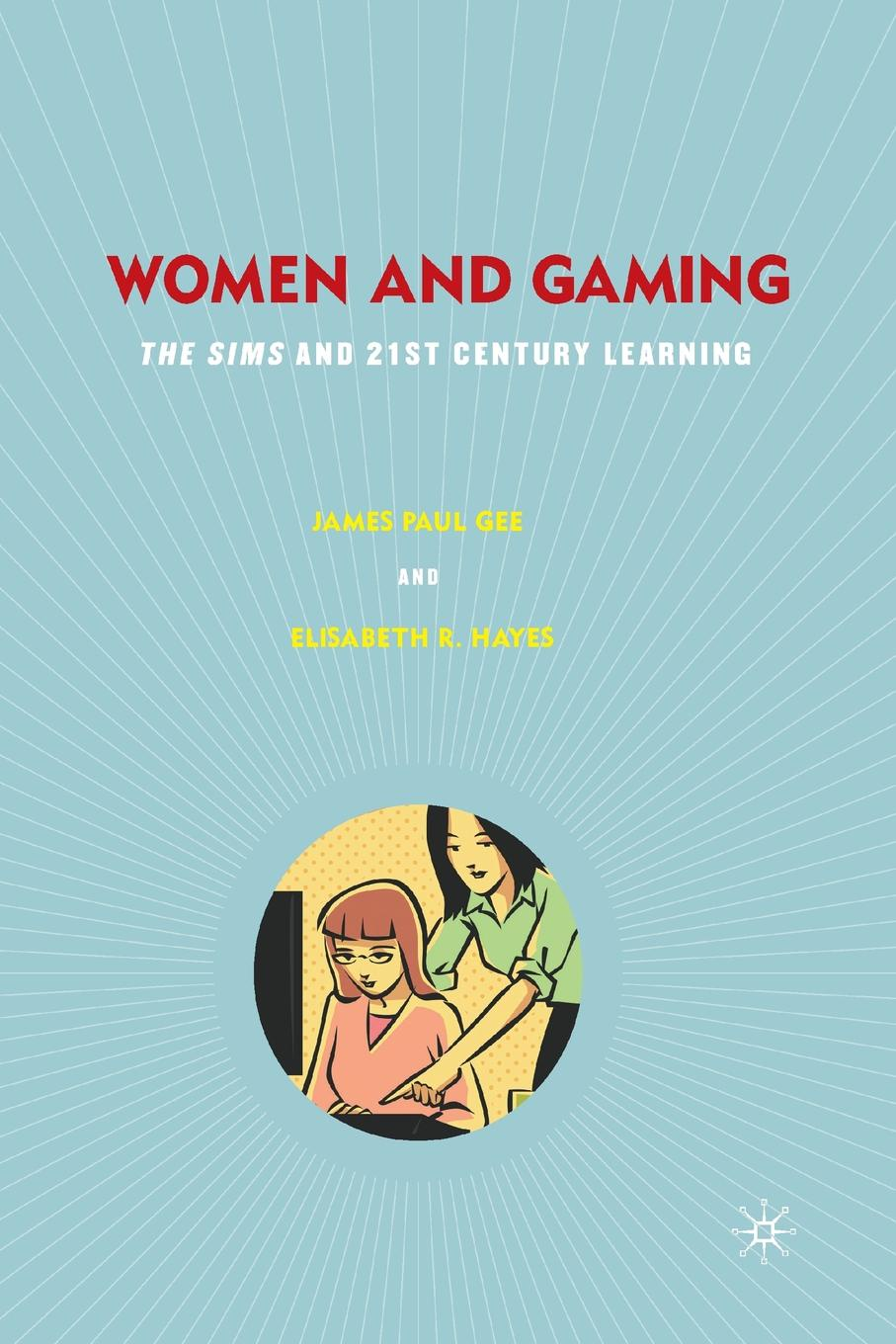 J. Gee, Elisabeth R. Hayes Women and Gaming. The Sims and 21st Century Learning john shook r the god debates a 21st century guide for atheists and believers and everyone in between
