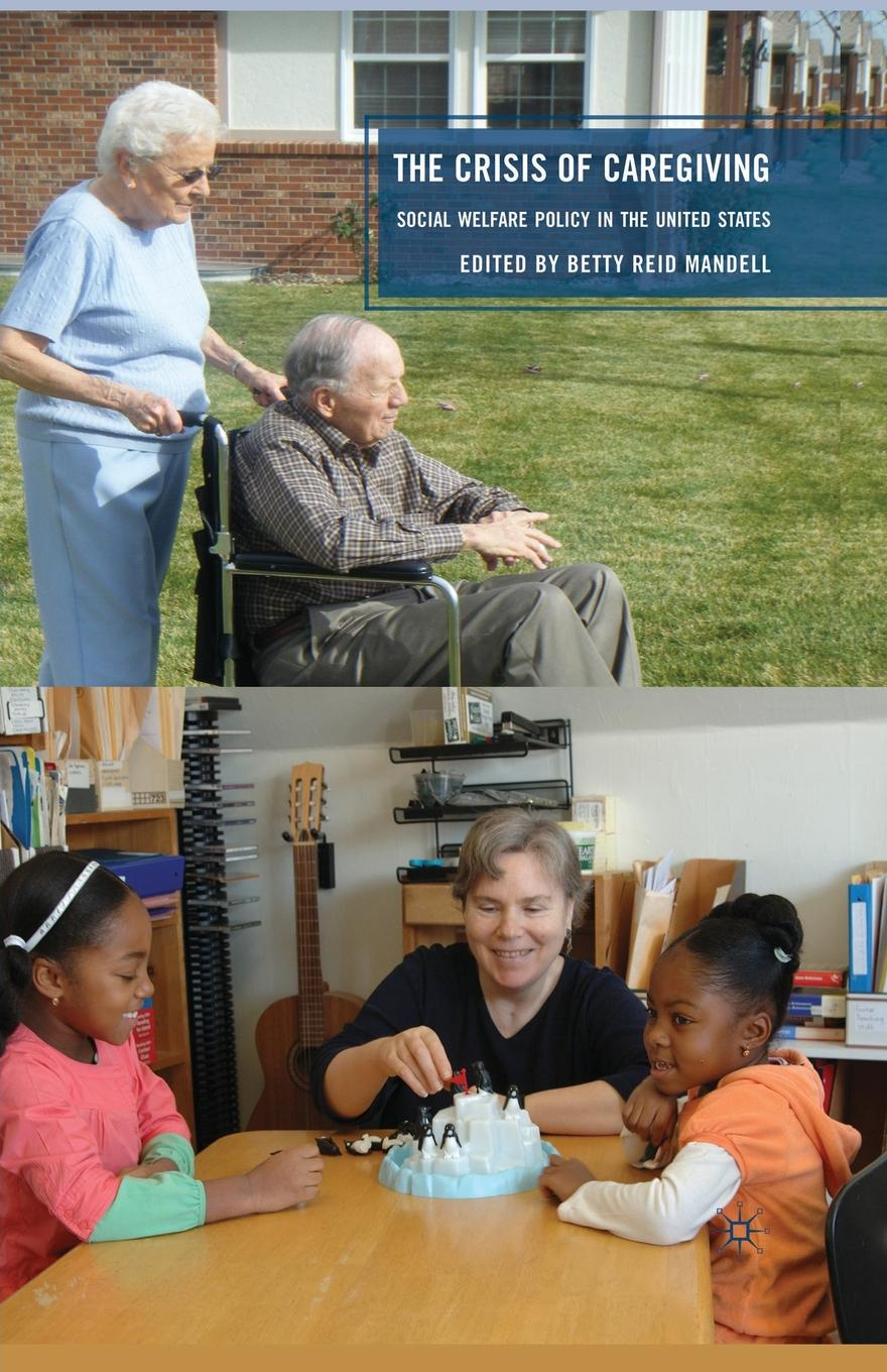 The Crisis of Caregiving. Social Welfare Policy in the United States