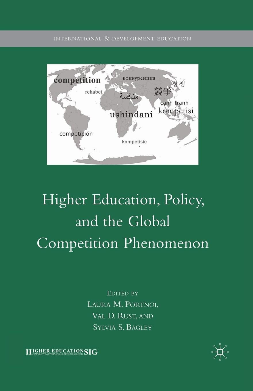 Higher Education, Policy, and the Global Competition Phenomenon mary p mckeown moak christopher m mullin higher education finance research policy politics and practice
