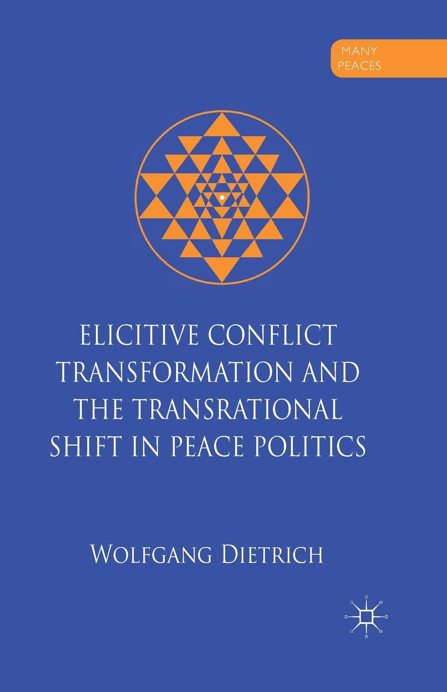 W. Dietrich Elicitive Conflict Transformation and the Transrational Shift in Peace Politics conflict management and politics of oil in central asia