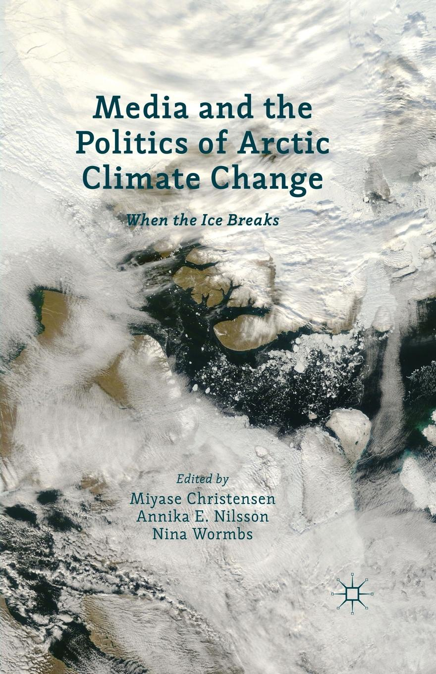 Media and the Politics of Arctic Climate Change. When the Ice Breaks towards a cultural politics of climate change