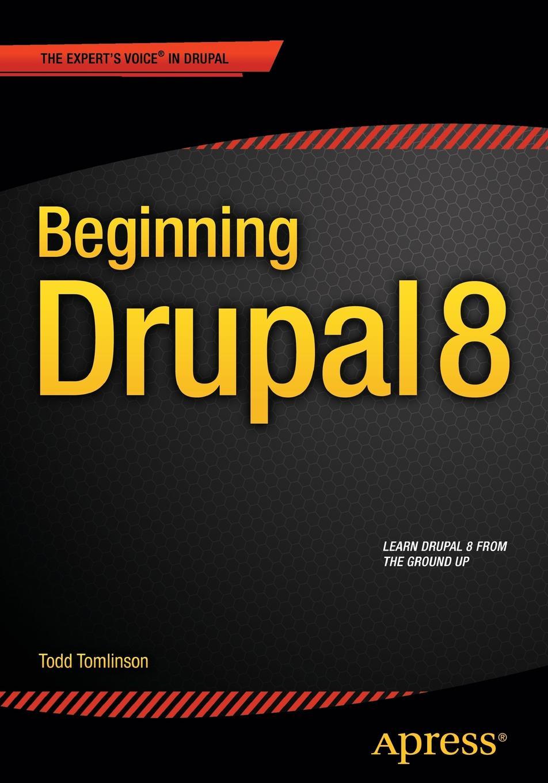Todd Tomlinson Beginning Drupal 8 drupal