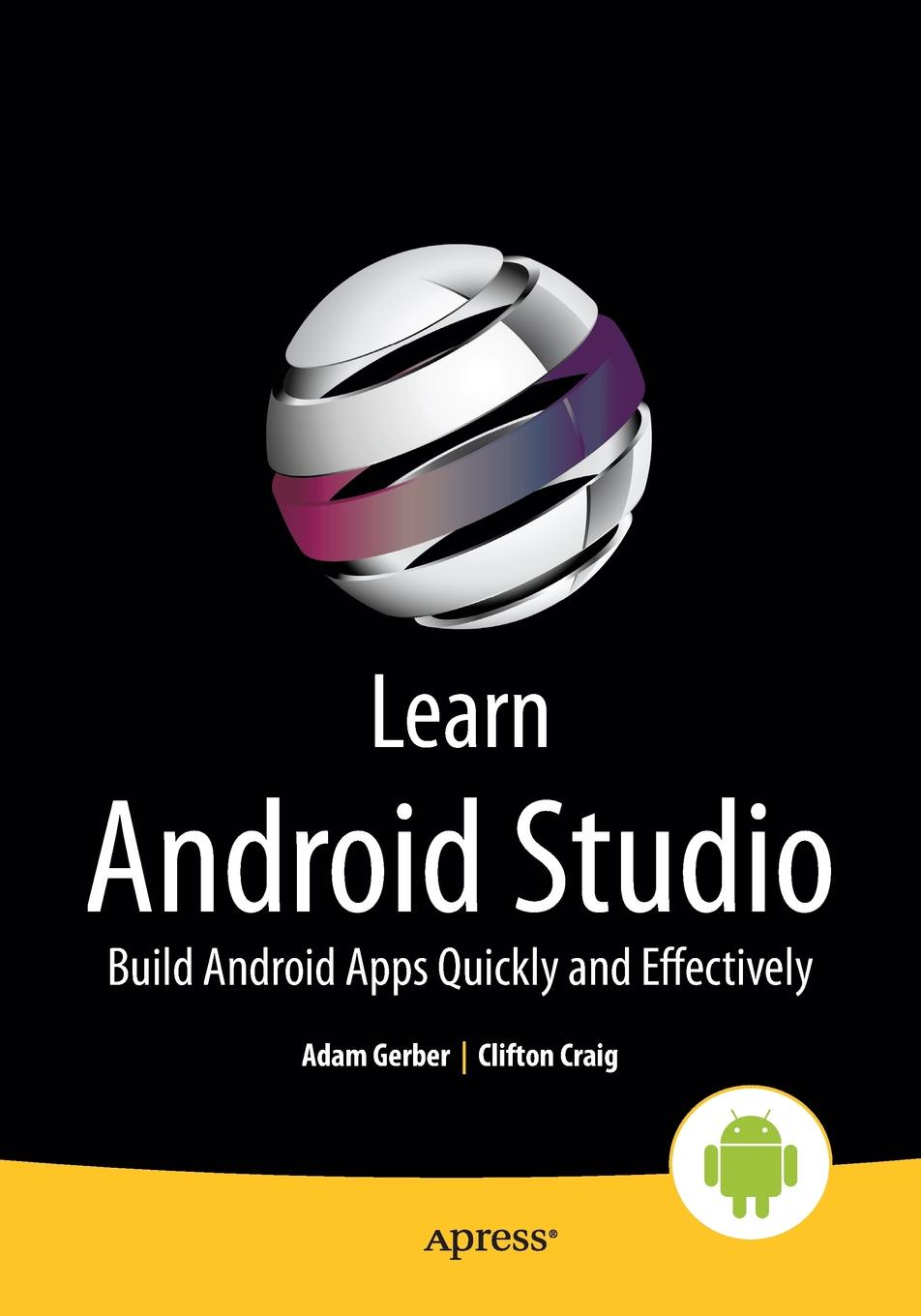 Clifton Craig, Adam Gerber Learn Android Studio. Build Android Apps Quickly and Effectively книга android studio