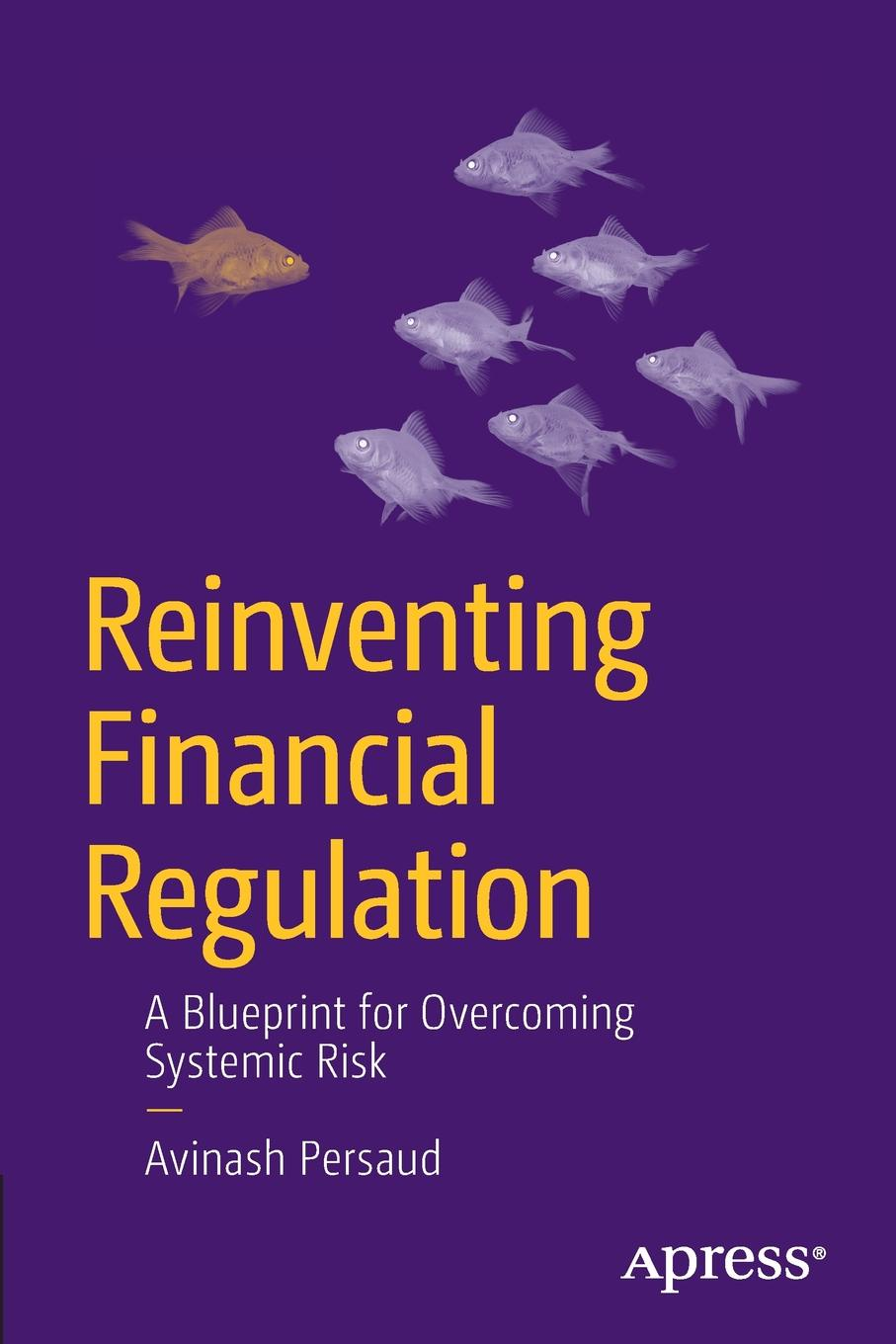 Avinash Persaud Reinventing Financial Regulation. A Blueprint for Overcoming Systemic Risk the future of financial regulation
