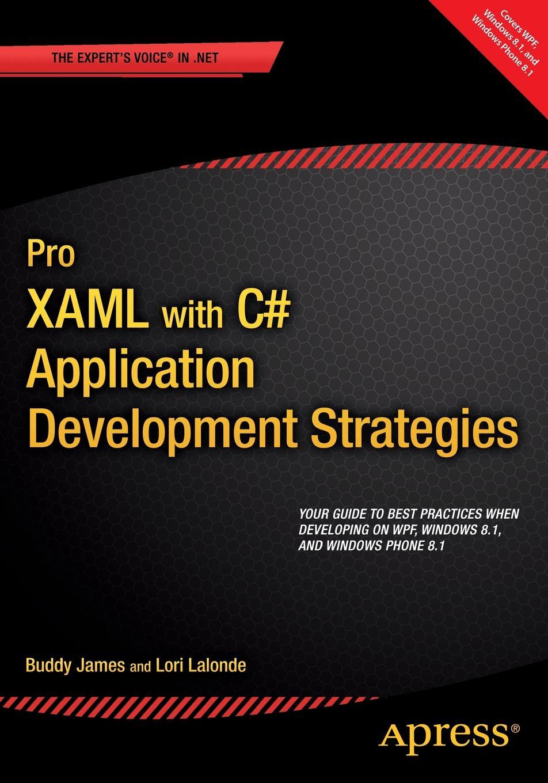Buddy James, Lori Lalonde Pro XAML with C#. Application Development Strategies (covers WPF, Windows 8.1, and Windows Phone 8.1) ajay vohra deepak vohra pro xml development with java technology