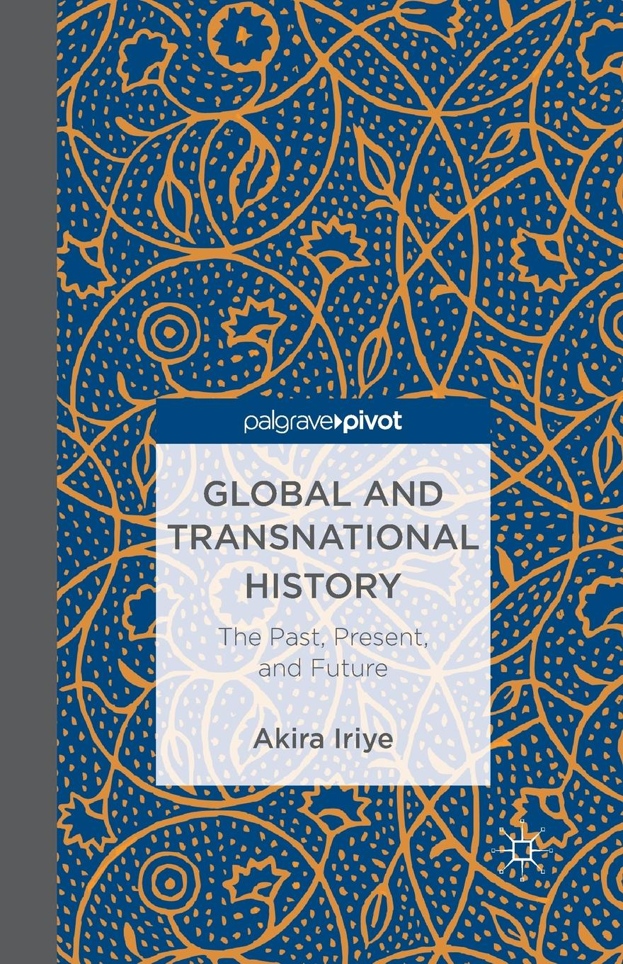A. Iriye Global and Transnational History. The Past, Present, and Future anastasia novykh predictions of the future and truth about the past and the present