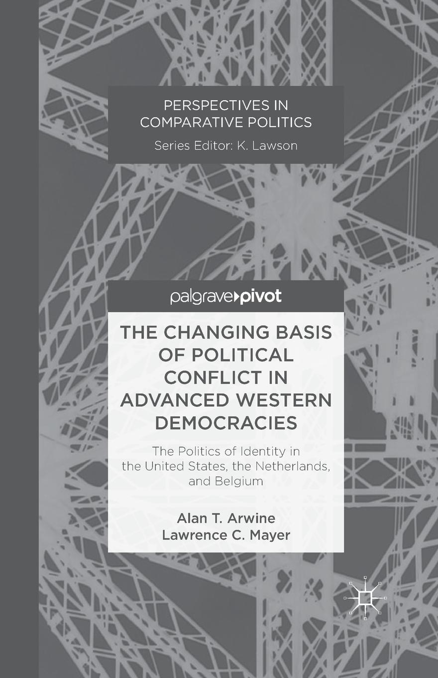 A. Arwine, L. Mayer The Changing Basis of Political Conflict in Advanced Western Democracies. The Politics of Identity in the United States, the Netherlands, and Belgium conflict management and politics of oil in central asia
