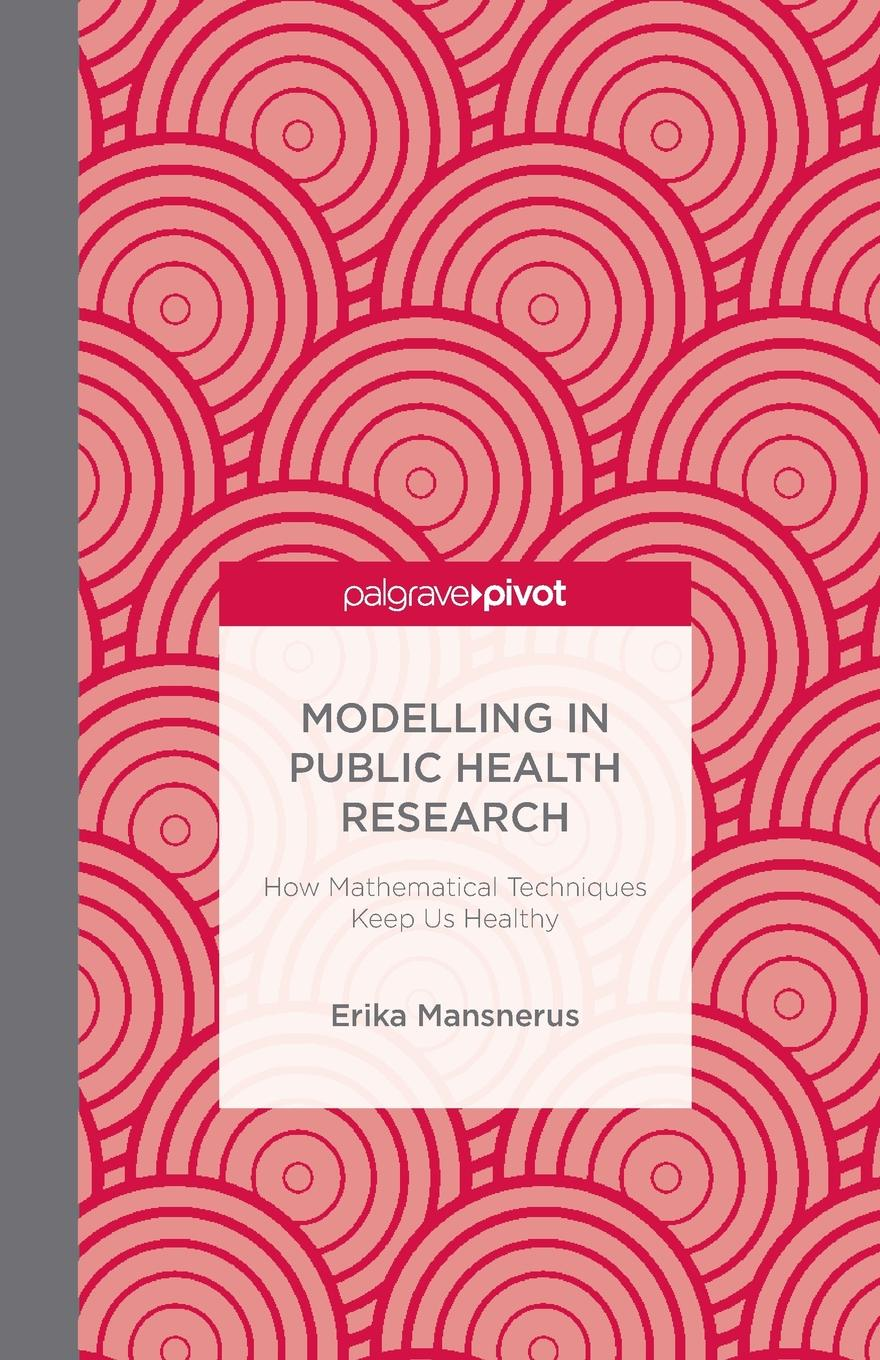 E. Mansnerus Modelling in Public Health Research. How Mathematical Techniques Keep Us Healthy feng fu advanced modelling techniques in structural design
