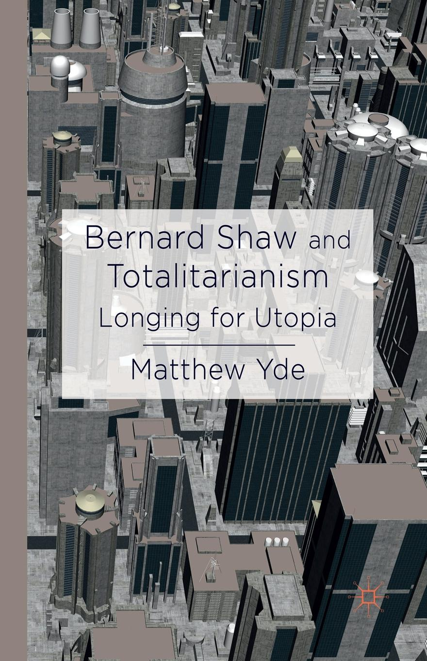 M. Yde Bernard Shaw and Totalitarianism. Longing for Utopia