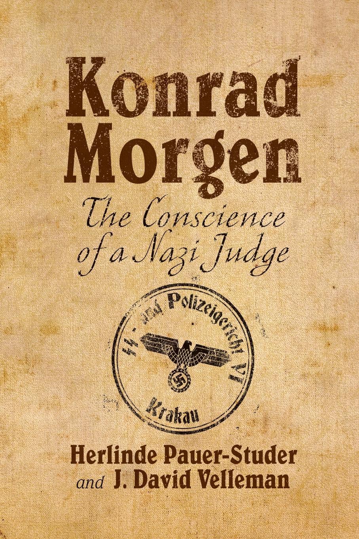 H. Pauer-Studer, J. Velleman, Daniel Cohn-Sherbok Konrad Morgen. The Conscience of a Nazi Judge the perfect nazi