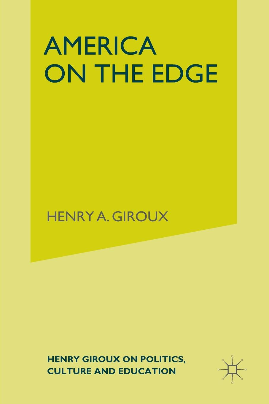 H. Giroux America on the Edge. Henry Giroux on Politics, Culture, and Education monica patrut and bogdan patrut web 2 0 in education and politics