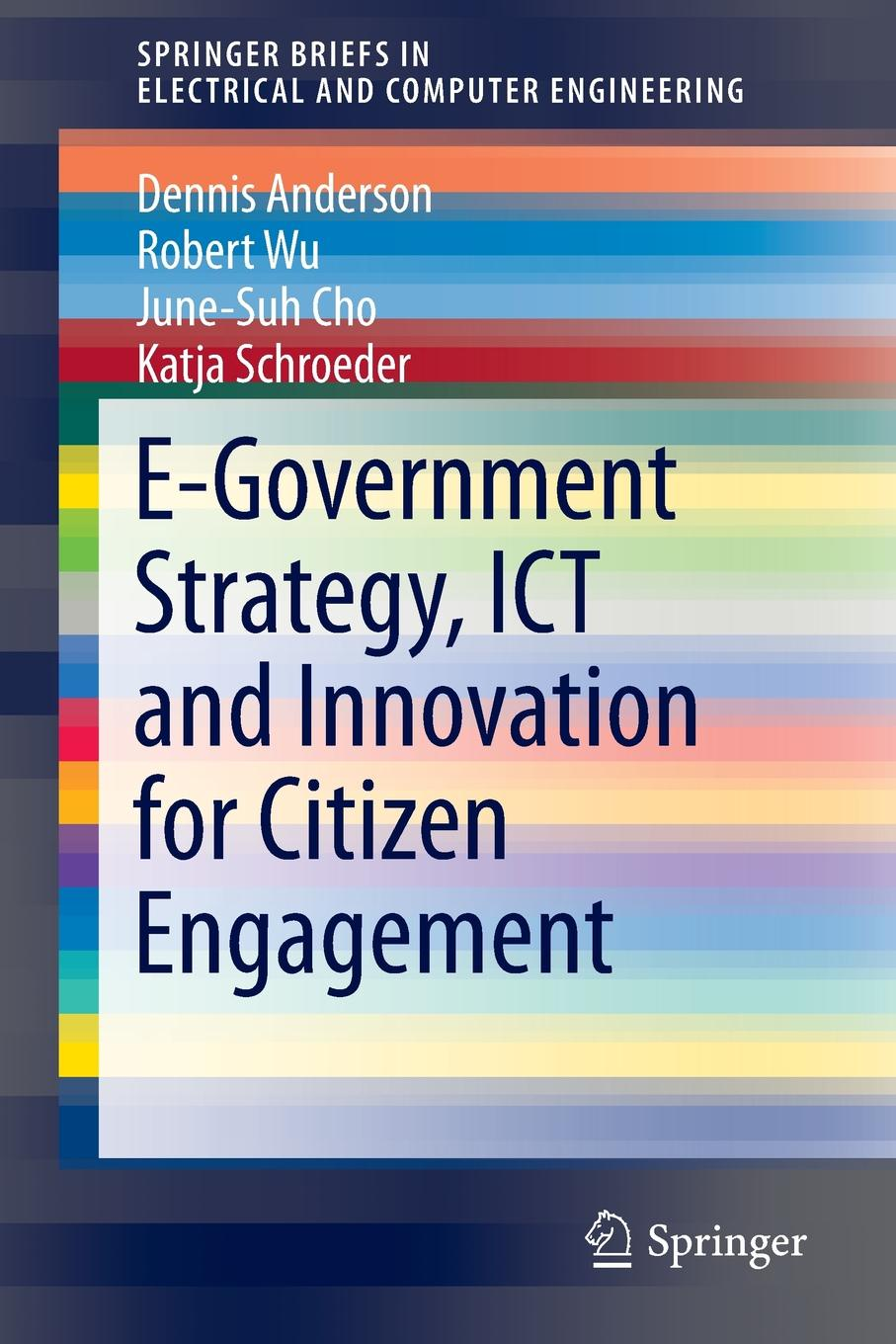 Dennis Anderson, Robert Wu, June-Suh Cho E-Government Strategy, ICT and Innovation for Citizen Engagement a generic architecture for e government and e democracy