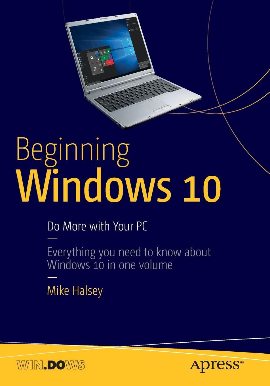 Mike Halsey Beginning Windows 10. Do More With Your PC украшения windows 10