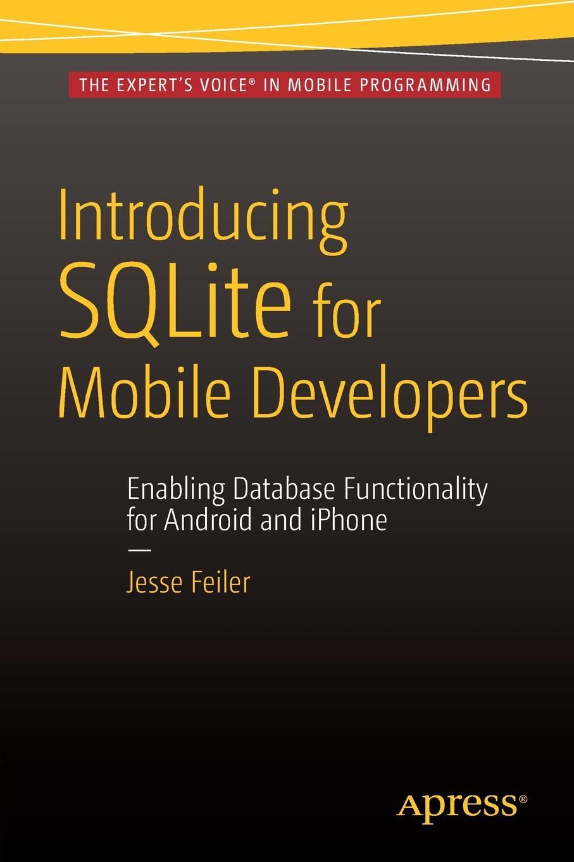 Фото - Jesse Feiler Introducing SQLite for Mobile Developers jesse feiler ios 6 foundations