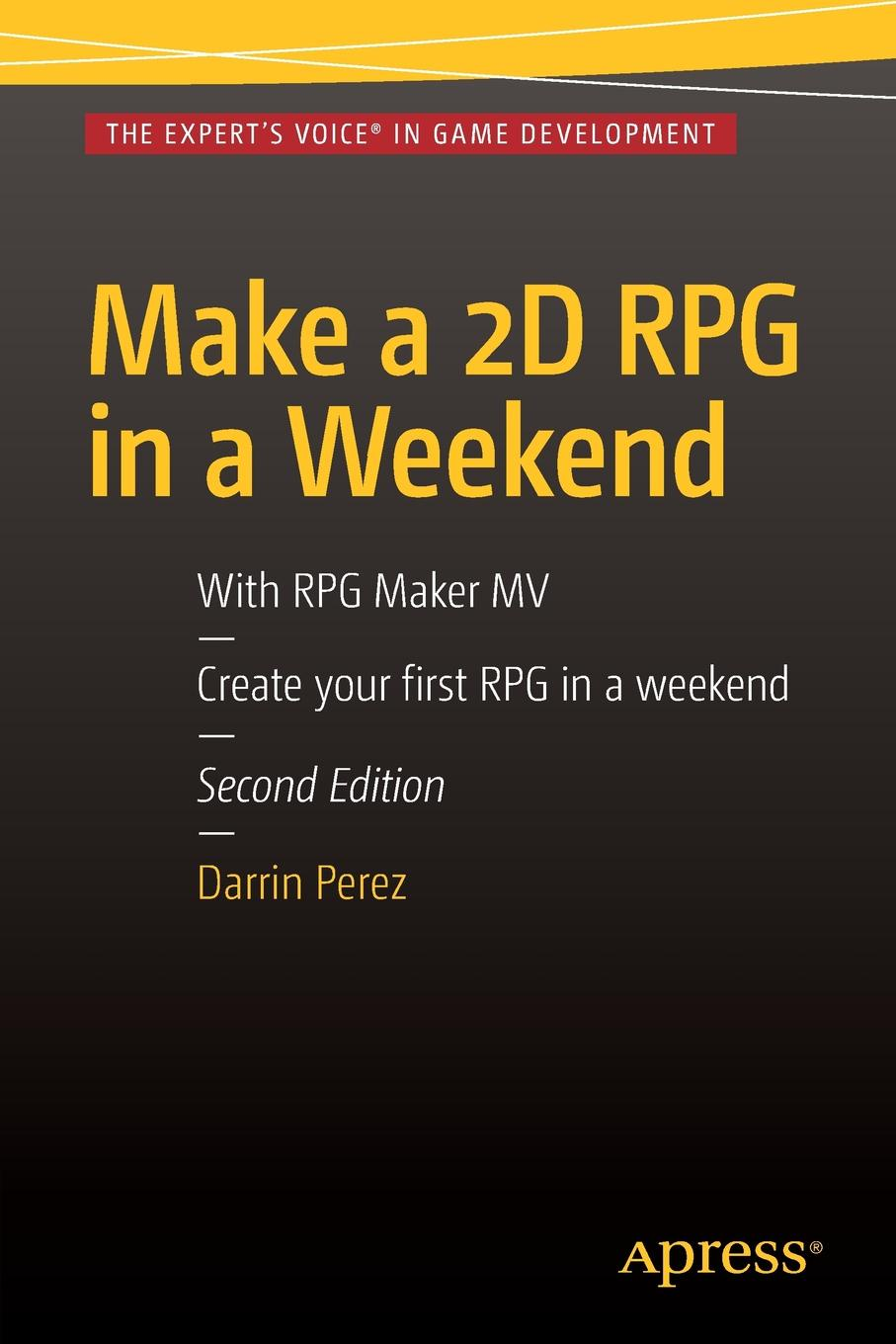 Darrin Perez Make a 2D RPG in a Weekend. Second Edition: With RPG Maker MV paper crafts a maker