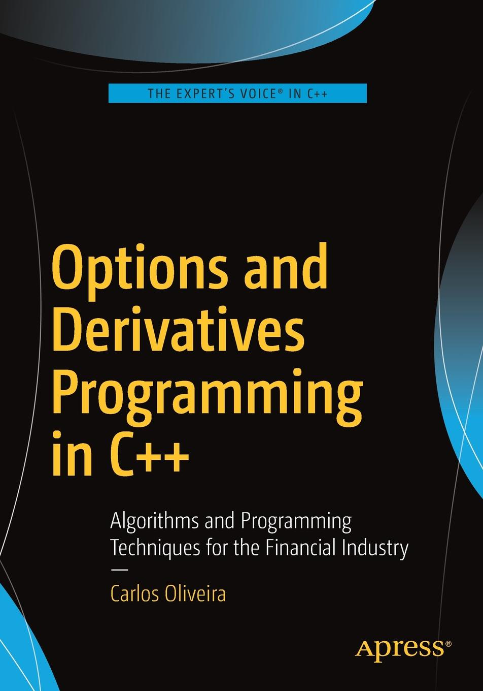 CARLOS OLIVEIRA Options and Derivatives Programming in C++. Algorithms Techniques for the Financial Industry