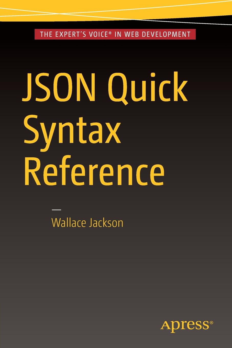 Wallace Jackson JSON Quick Syntax Reference asan agibetov essence of json