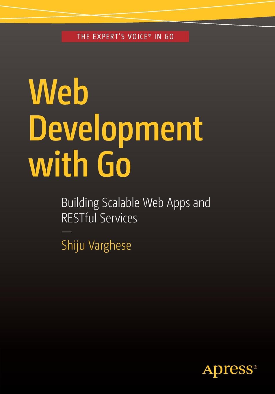 Shiju Varghese Web Development with Go. Building Scalable Web Apps and RESTful Services kai nacke d web development
