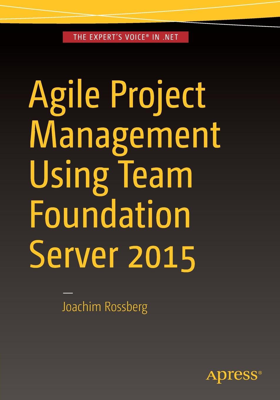 Joachim Rossberg Agile Project Management using Team Foundation Server 2015 steven ostermiller j agile project management for dummies
