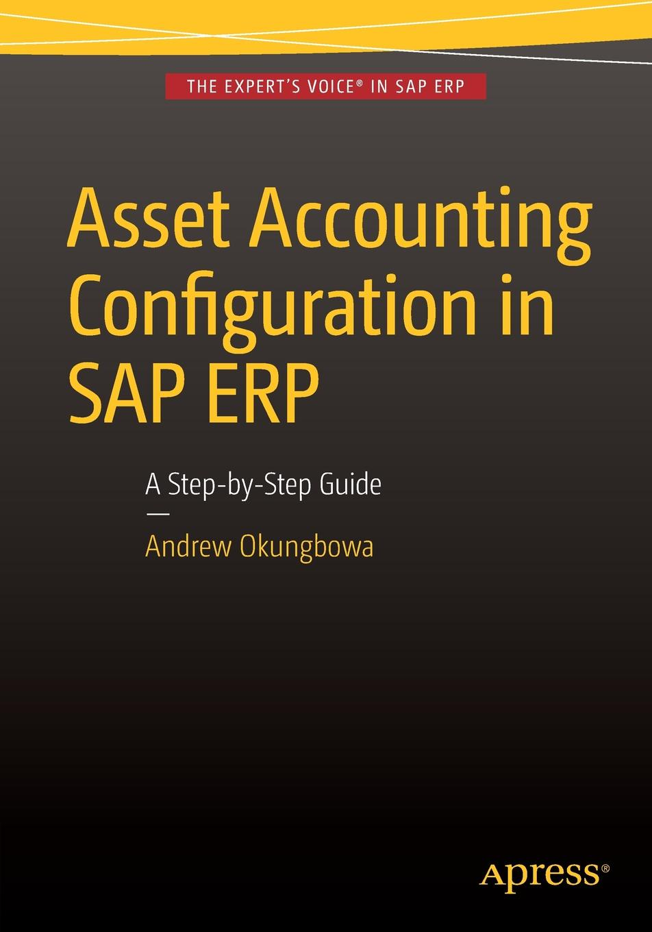 Фото - Andrew Okungbowa Asset Accounting Configuration in SAP ERP. A Step-by-Step Guide kapil sharma configuring sap erp sales and distribution