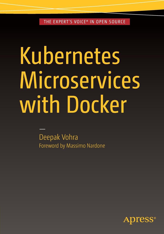 Deepak Vohra Kubernetes Microservices with Docker deepak vohra pro couchbase development a nosql platform for the enterprise