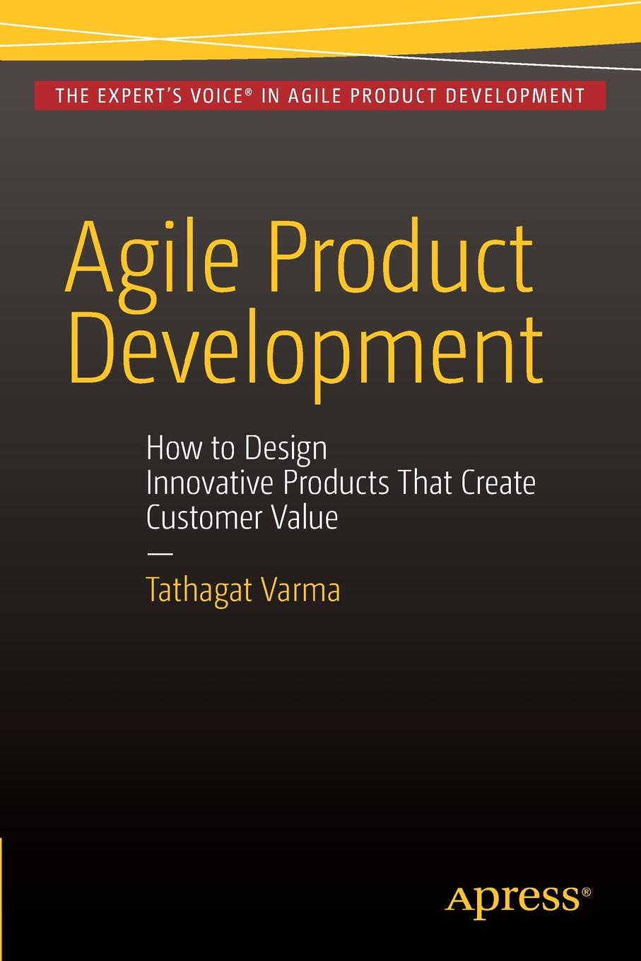 лучшая цена Tathagat Varma Agile Product Development. How to Design Innovative Products That Create Customer Value