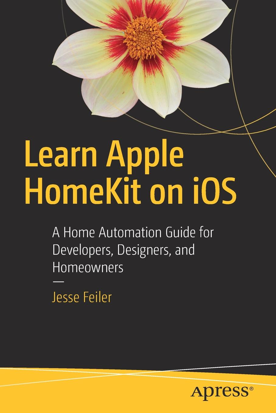 Фото - Jesse Feiler Learn Apple HomeKit on iOS. A Home Automation Guide for Developers, Designers, and Homeowners jesse feiler ios 6 foundations
